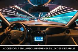 Accessori per l'auto: indispensabili o desiderabili
