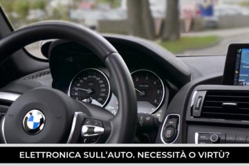 Elettronica nell'auto: necessità o virtù?
